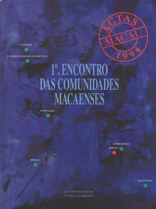 O 1º Encontro das Comunidades Macaenses em Novembro de 1993 (a referência de 1994 diz respeito às actas publicadas no ano seguinte.
